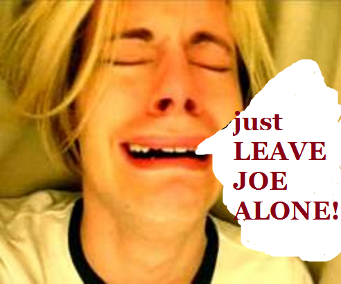 Just Leave Joe Alone!